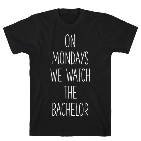 On Mondays We Watch the Bachelor T-Shirt