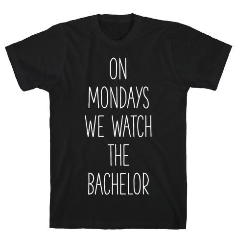 On Mondays We Watch the Bachelor T-Shirt