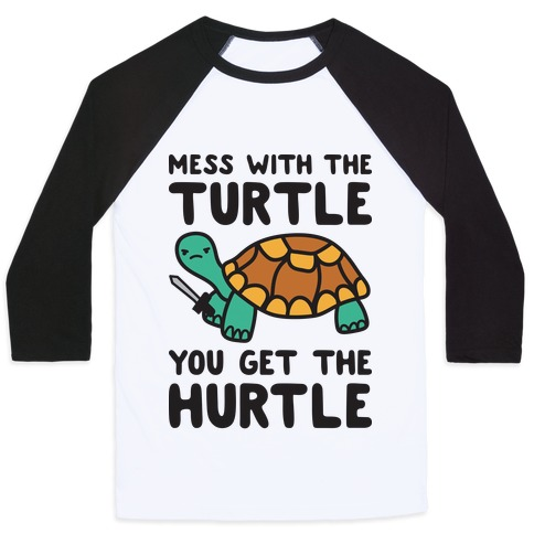 Mess With The Turtle You Get The Hurtle Baseball Tee