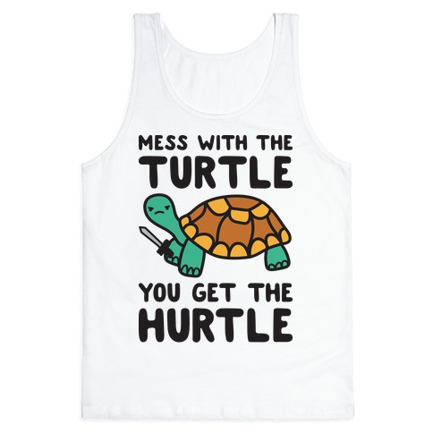 Mess With The Turtle You Get The Hurtle Tank Top