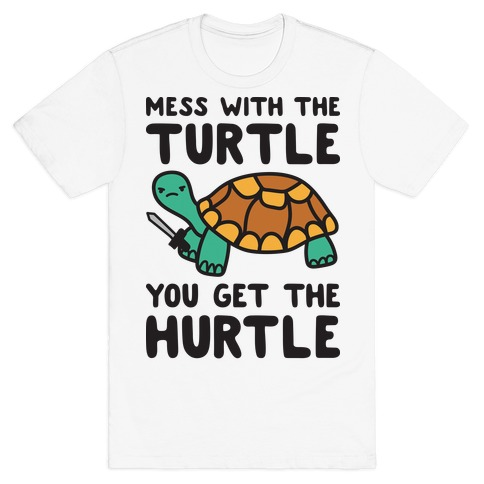 Mess With The Turtle You Get The Hurtle T-Shirt