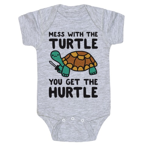 Mess With The Turtle You Get The Hurtle Baby Onesy