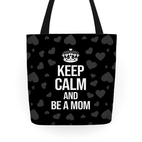 Keep Calm And Be A Mom Tote