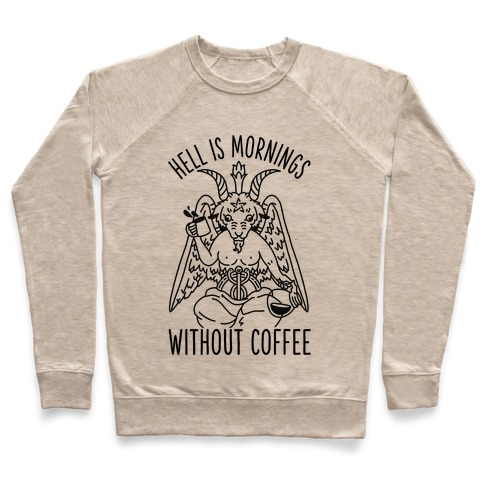 Hell is Mornings Without Coffee Baphomet  Pullover