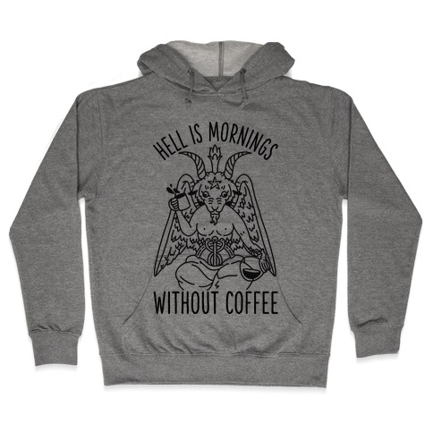 Hell is Mornings Without Coffee Baphomet  Hooded Sweatshirt