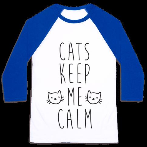 Cats Keep Me Calm Baseball Tee
