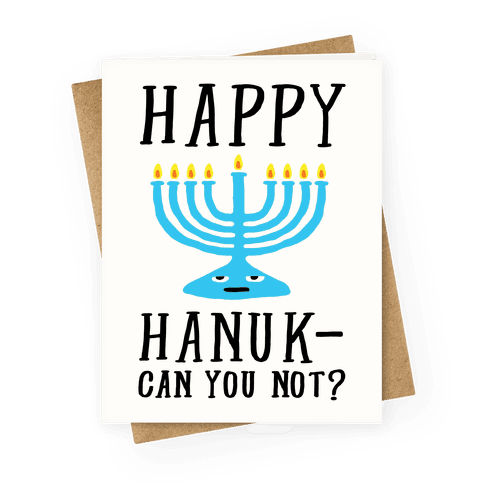 Happy Hanuk-Can You Not Greeting Card