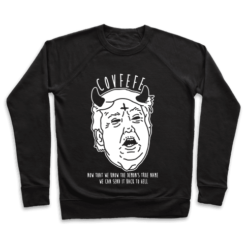 Covfefe Now that We Know The Demon's True Name Pullover