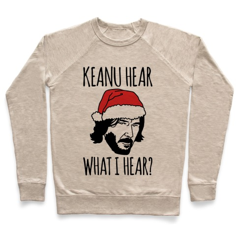 Keanu Hear What I Hear Parody Pullover