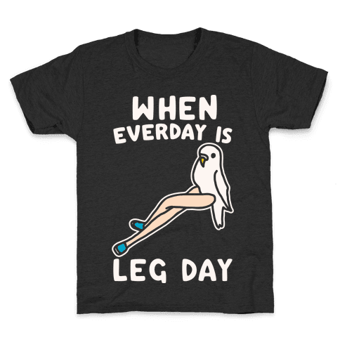 When Everyday Is Leg Day White Print Kids T-Shirt