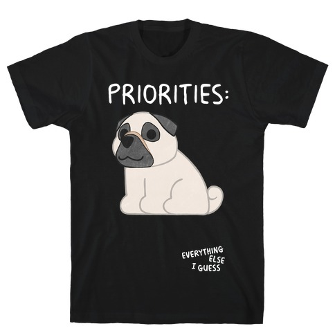 Pug Priorities T-Shirt