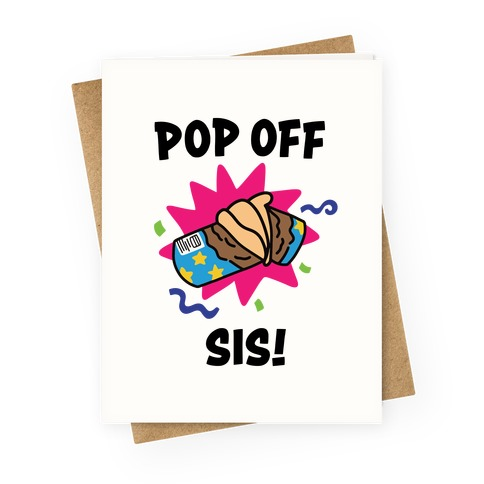 Pop Off, Sis! Greeting Card
