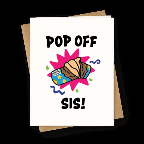Pop Off, Sis! Greeting Card