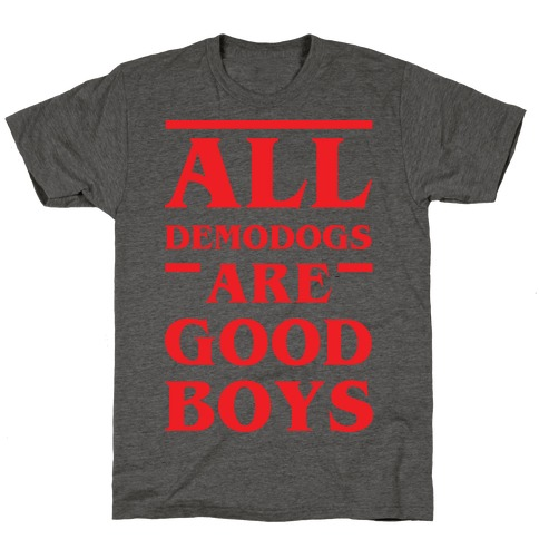 All Demodogs Are Good Boys T-Shirt
