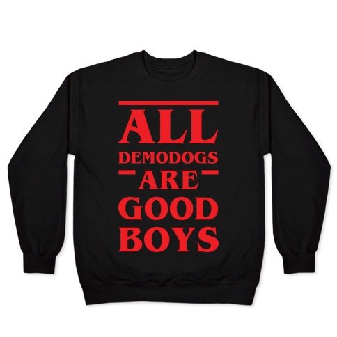 All Demodogs Are Good Boys Pullover