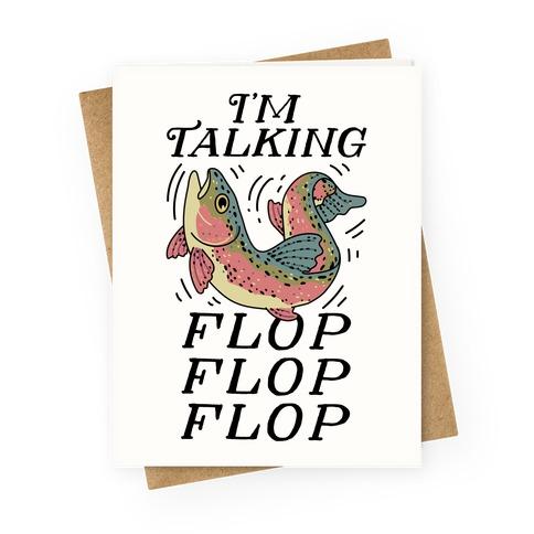 I'm Talking FLOP FLOP FLOP Greeting Card