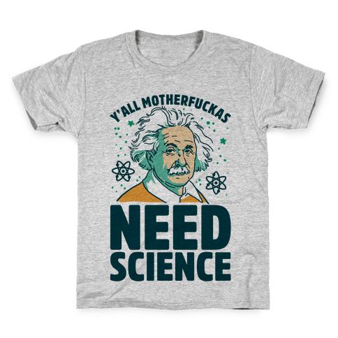 Y'all MotherF***as Need Science Kids T-Shirt