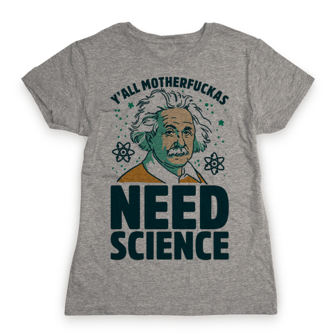 Y'all MotherF***as Need Science Womens T-Shirt