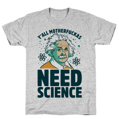Y'all MotherF***as Need Science T-Shirt