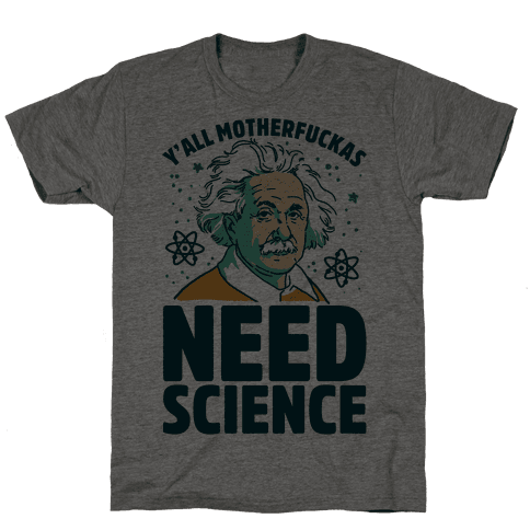 Y'all MotherF***as Need Science Mens T-Shirt
