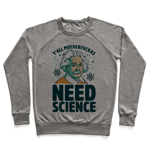 Y'all MotherF***as Need Science Pullover