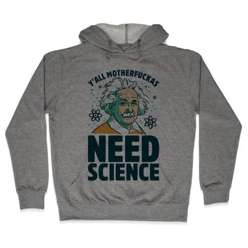 Y'all MotherF***as Need Science Hooded Sweatshirt