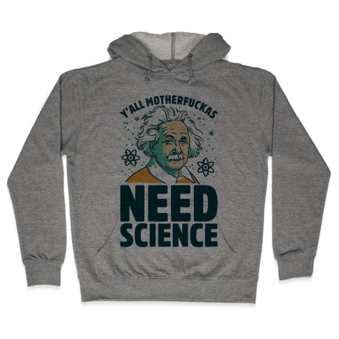 Y'all MotherF***as Need Science Hooded Sweatshirt