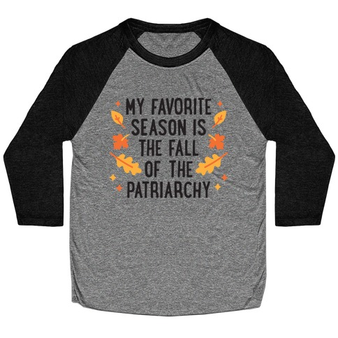 My Favorite Season Is The Fall Of The Patriarchy Baseball Tee