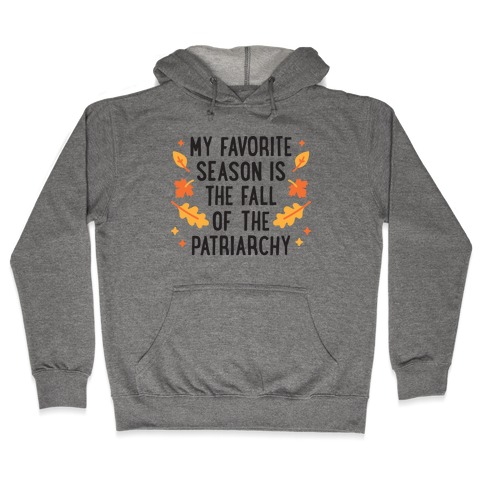 My Favorite Season Is The Fall Of The Patriarchy Hooded Sweatshirt