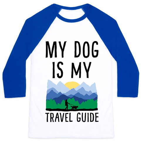 My Dog Is My Travel Guide Baseball Tee