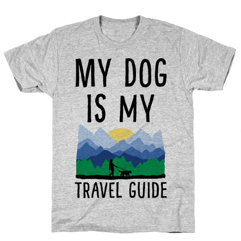 My Dog Is My Travel Guide Mens T-Shirt