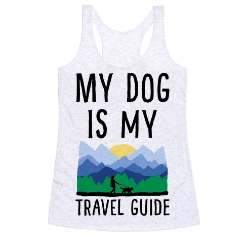 My Dog Is My Travel Guide Racerback Tank Top