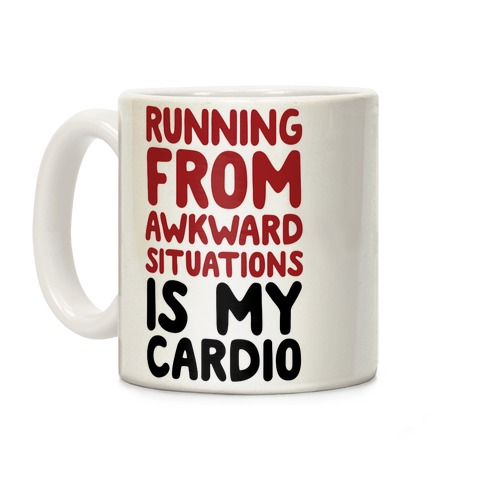 Running From Awkward Situations Is My Cardio Coffee Mug