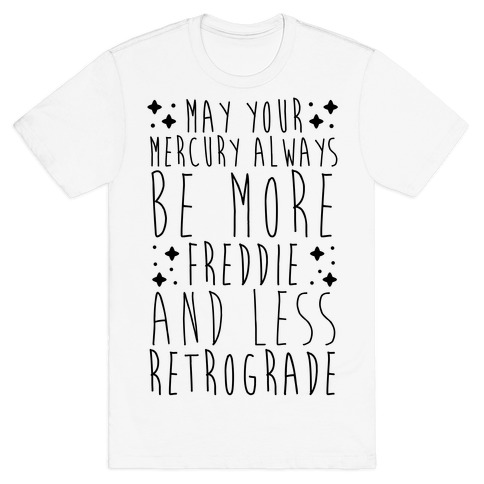May Your Mercury Always Be More Freddie and Less Retrograde T-Shirt