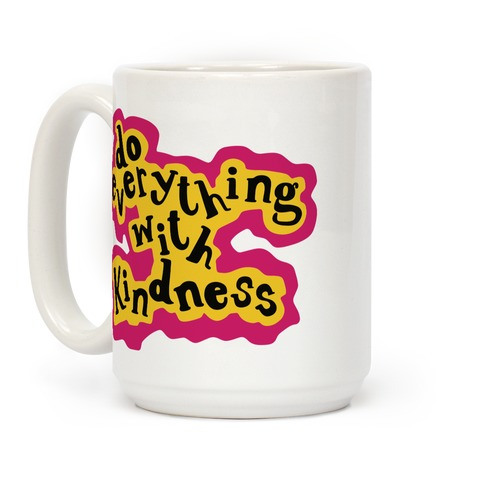 Do Everything with Kindness Coffee Mug