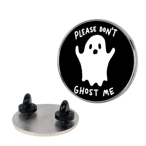 Please Don't Ghost Me Pin