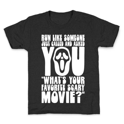 Run Like Someone Just Called and Asked You What's Your Favorite Scary Movie Kids T-Shirt