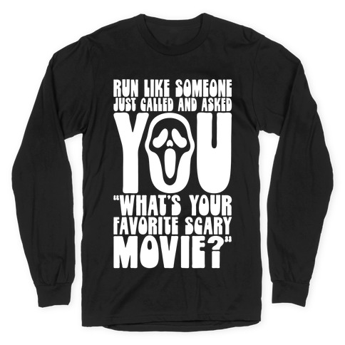 Run Like Someone Just Called and Asked You What's Your Favorite Scary Movie Long Sleeve T-Shirt