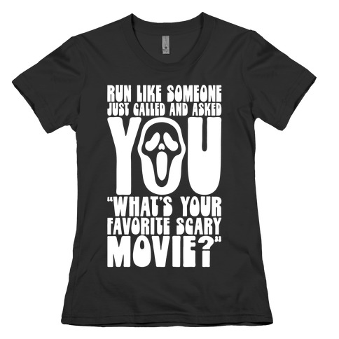 Run Like Someone Just Called and Asked You What's Your Favorite Scary Movie Womens T-Shirt