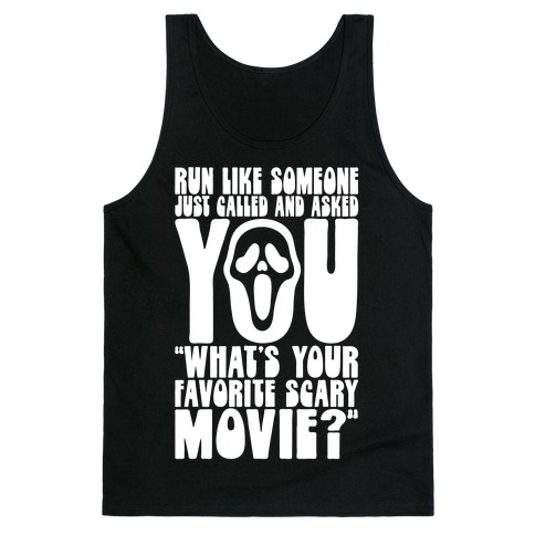 Run Like Someone Just Called and Asked You What's Your Favorite Scary Movie Tank Top