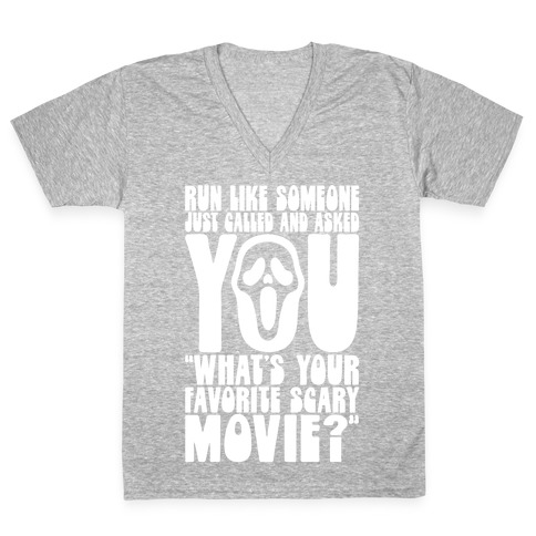 Run Like Someone Just Called and Asked You What's Your Favorite Scary Movie V-Neck Tee Shirt