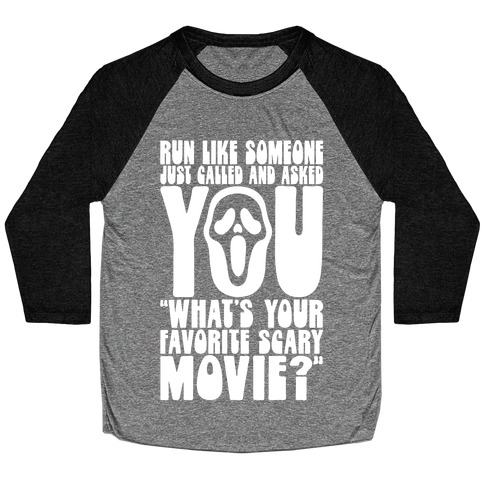 Run Like Someone Just Called and Asked You What's Your Favorite Scary Movie Baseball Tee