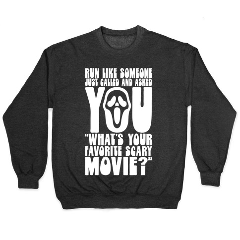 Run Like Someone Just Called and Asked You What's Your Favorite Scary Movie Pullover