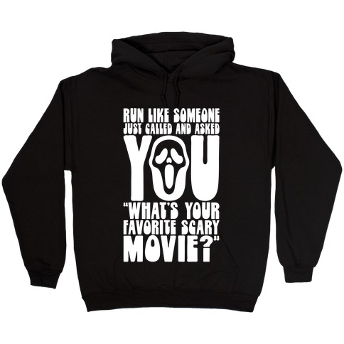 Run Like Someone Just Called and Asked You What's Your Favorite Scary Movie Hooded Sweatshirt