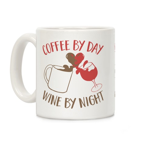 Coffee by Day, Wine by Night Coffee Mug
