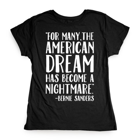 The American Dream Has Become A Nightmare Bernie Sanders Quote White Print Womens T-Shirt