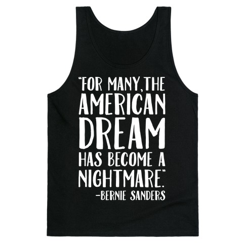 The American Dream Has Become A Nightmare Bernie Sanders Quote White Print Tank Top