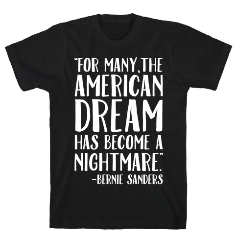 The American Dream Has Become A Nightmare Bernie Sanders Quote White Print T-Shirt