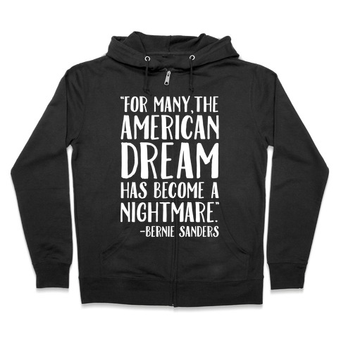 The American Dream Has Become A Nightmare Bernie Sanders Quote White Print Zip Hoodie