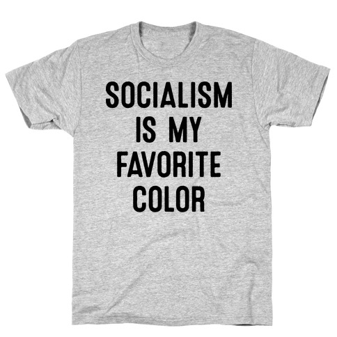 Socialism Is My Favorite Color T-Shirt
